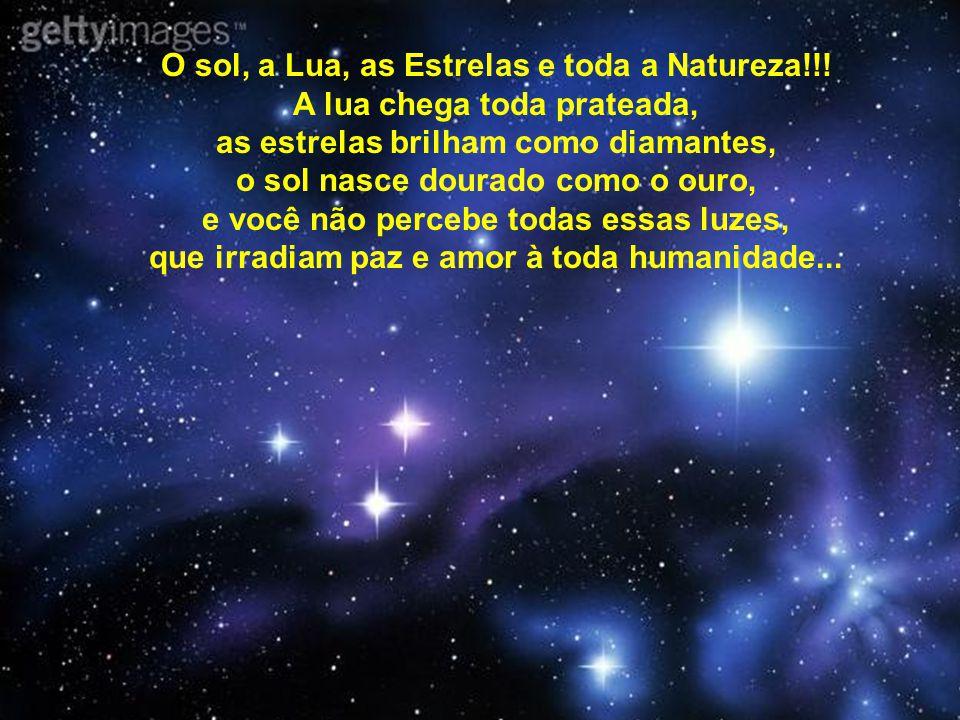 O sol, a Lua, as Estrelas e toda a Natureza