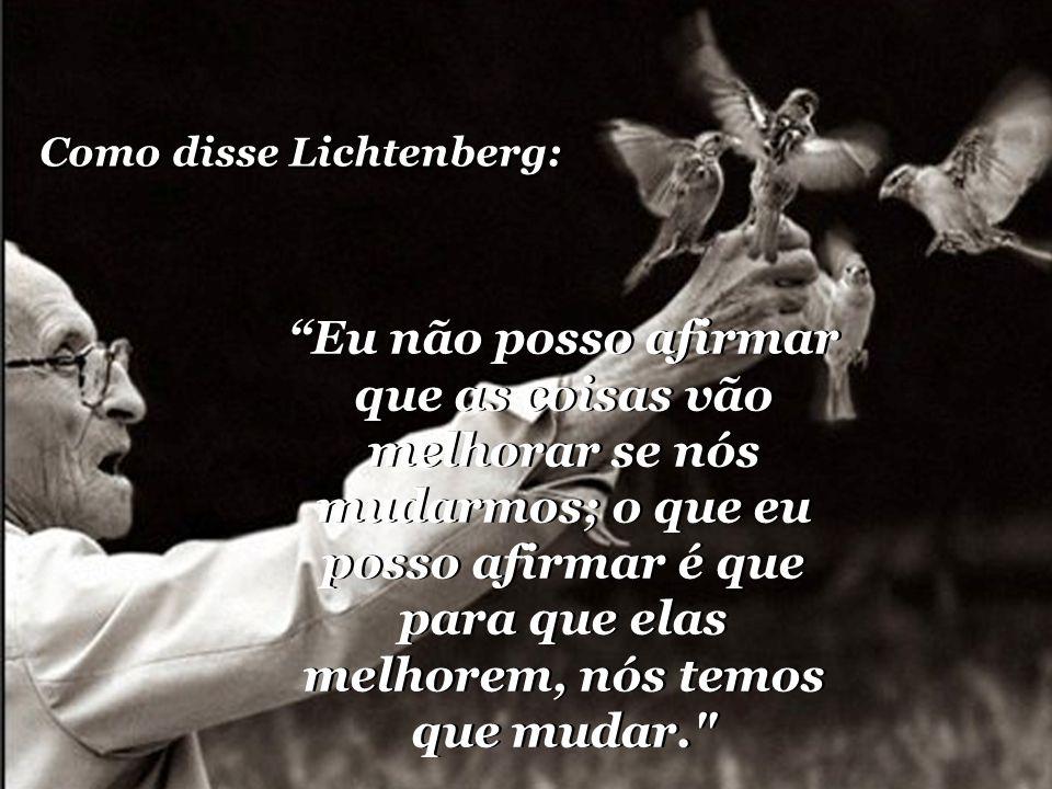 Como disse Lichtenberg: