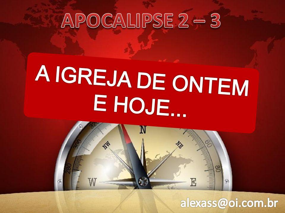APOCALIPSE 2 – 3 A IGREJA DE ONTEM E HOJE...