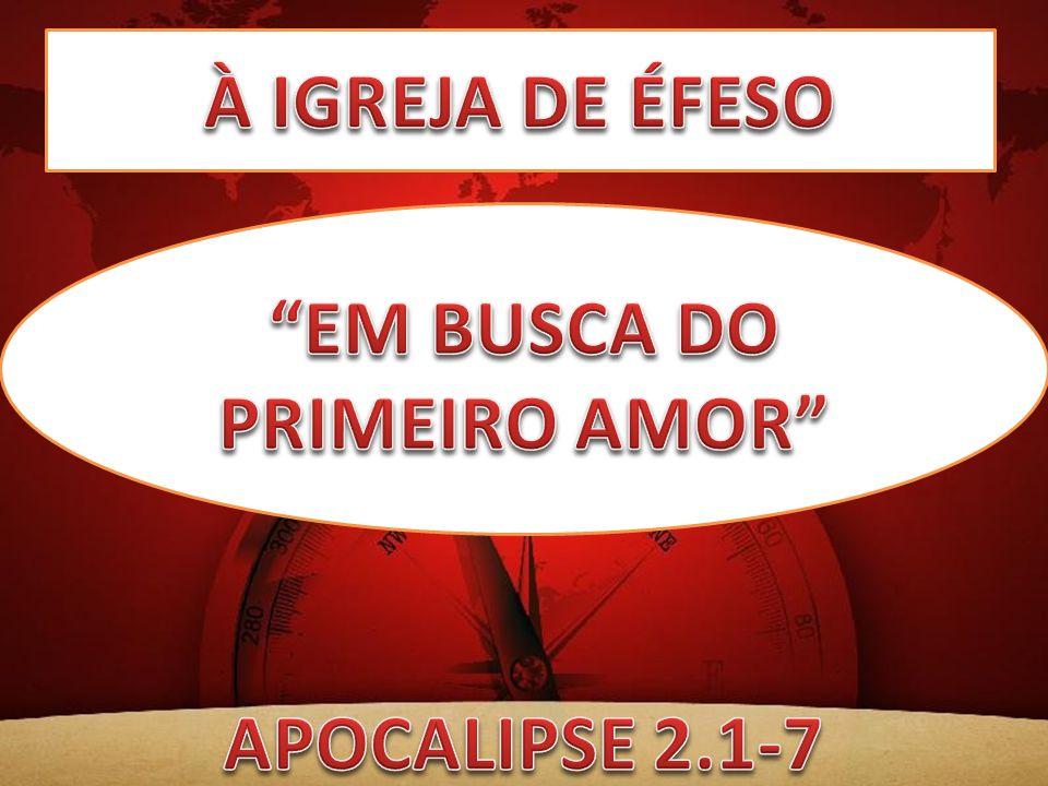 À IGREJA DE ÉFESO EM BUSCA DO PRIMEIRO AMOR APOCALIPSE 2.1-7