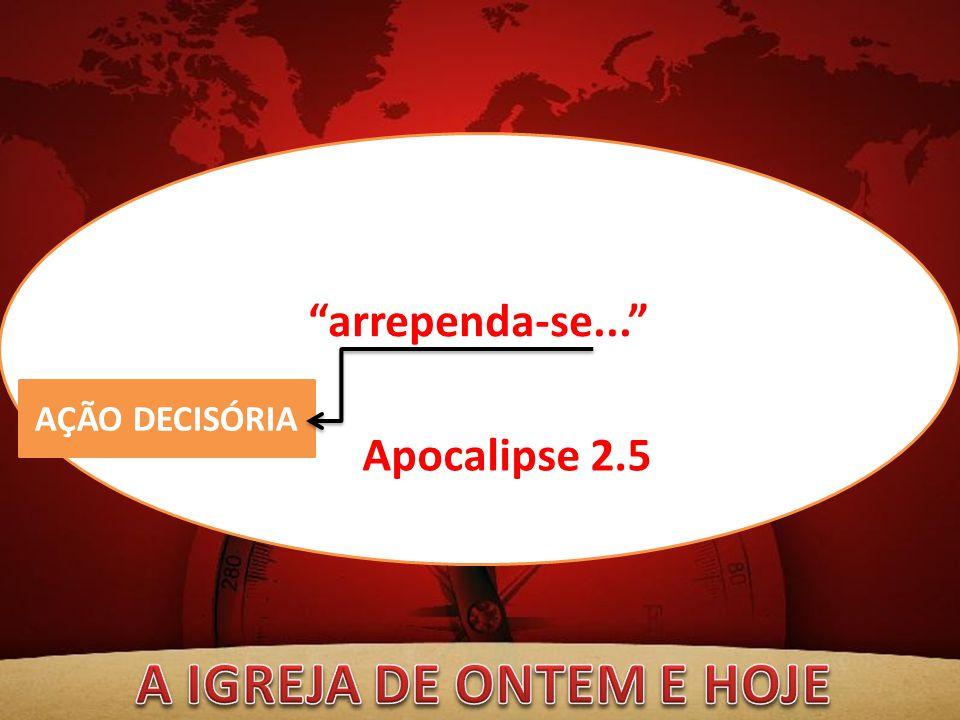 A IGREJA DE ONTEM E HOJE arrependa-se... Apocalipse 2.5