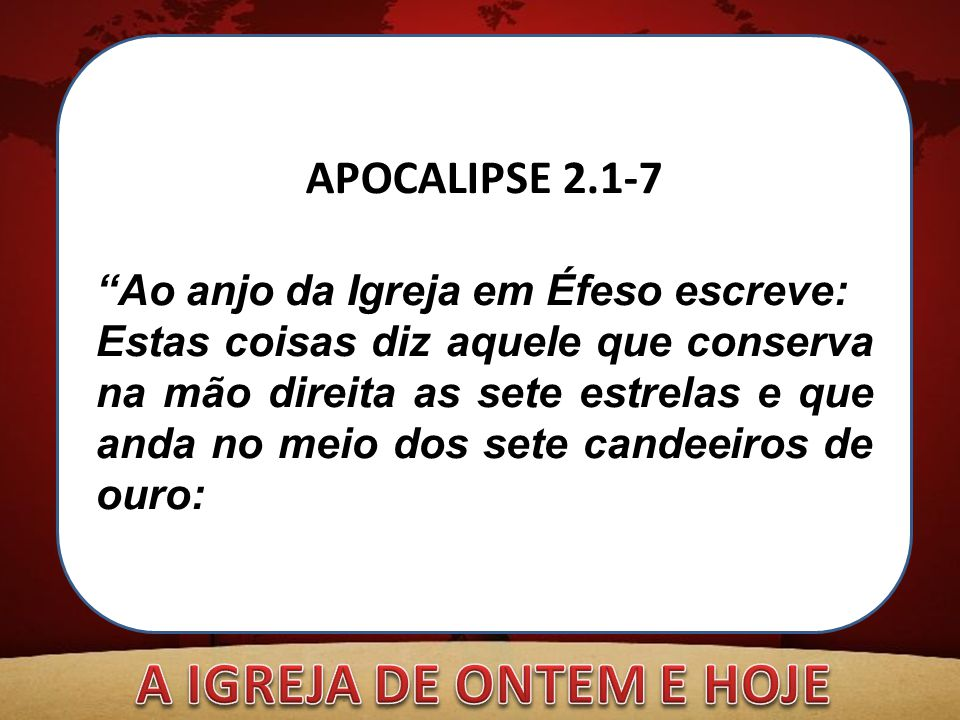 A IGREJA DE ONTEM E HOJE APOCALIPSE 2.1-7