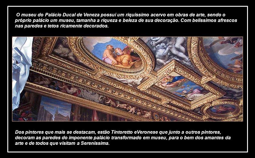 O museu do Palácio Ducal de Veneza possui um riquíssimo acervo em obras de arte, sendo o próprio palácio um museu, tamanha a riqueza e beleza de sua decoração. Com belíssimos afrescos nas paredes e tetos ricamente decorados.