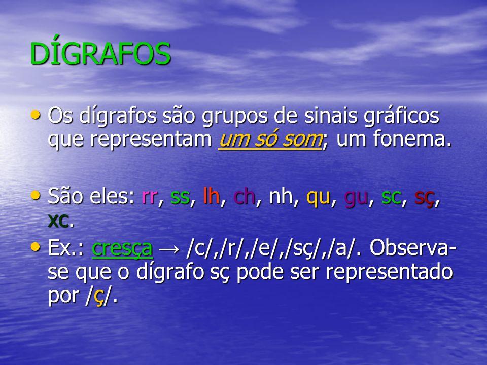 DÍGRAFOS Os dígrafos são grupos de sinais gráficos que representam um só som; um fonema. São eles: rr, ss, lh, ch, nh, qu, gu, sc, sç, xc.
