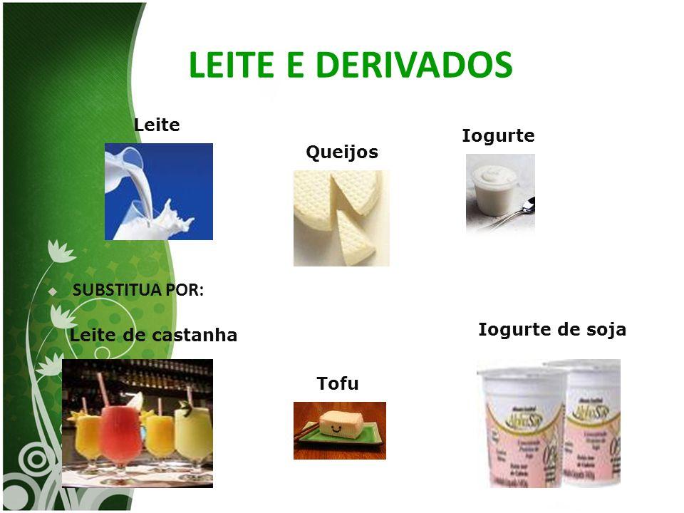 LEITE E DERIVADOS SUBSTITUA POR: Leite Iogurte Queijos Iogurte de soja