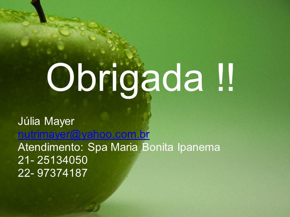 Obrigada !! Júlia Mayer nutrimayer@yahoo.com.br