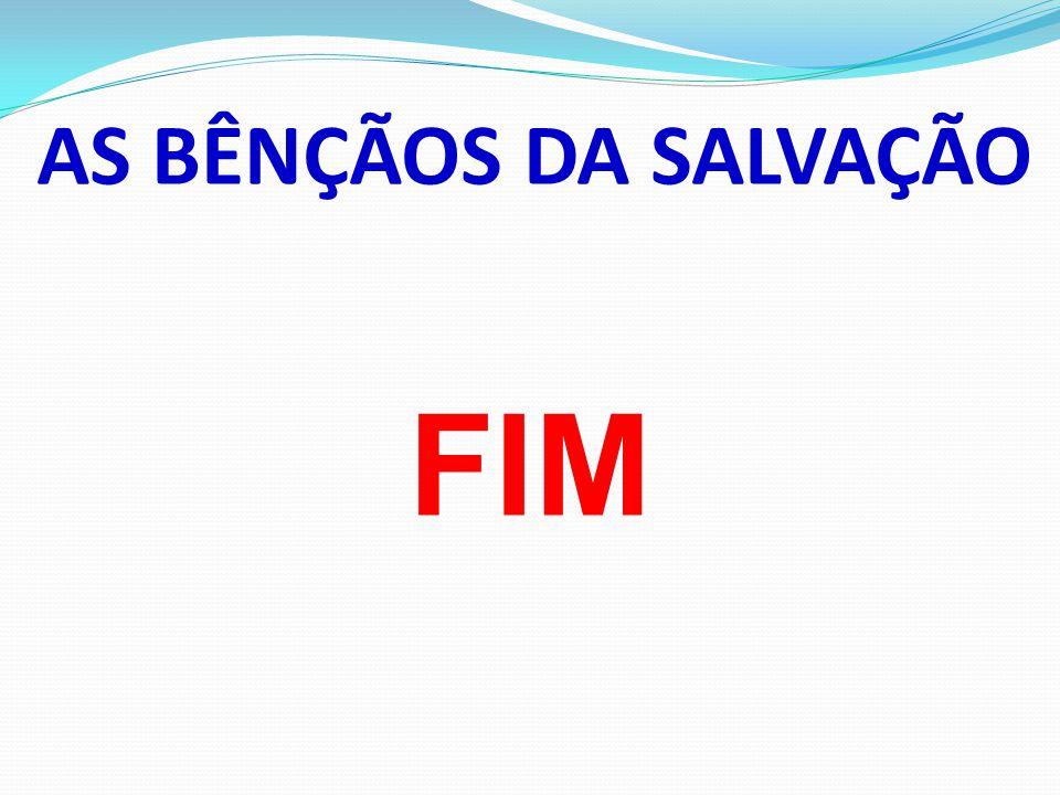 AS BÊNÇÃOS DA SALVAÇÃO FIM