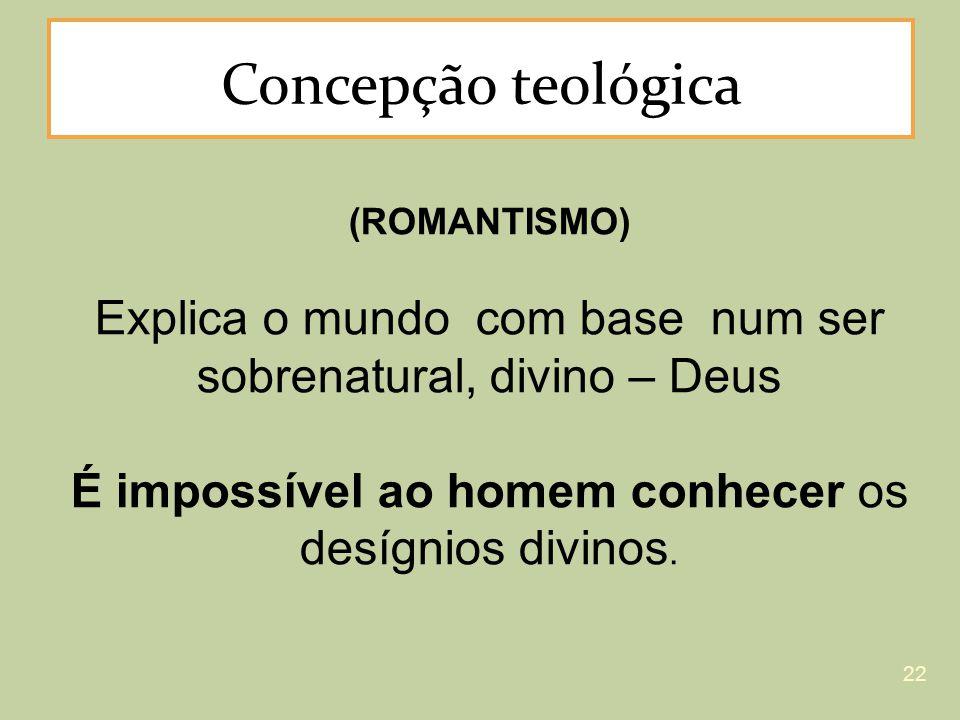 Concepção teológica (ROMANTISMO) Explica o mundo com base num ser sobrenatural, divino – Deus.