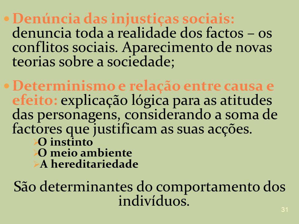 São determinantes do comportamento dos indivíduos.
