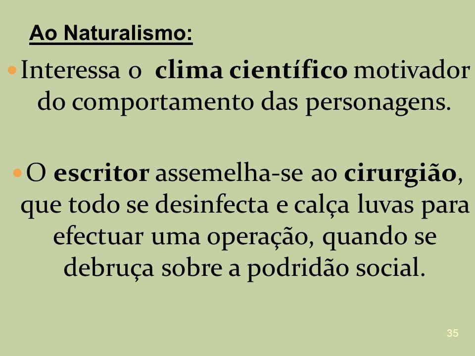 Ao Naturalismo: Interessa o clima científico motivador do comportamento das personagens.