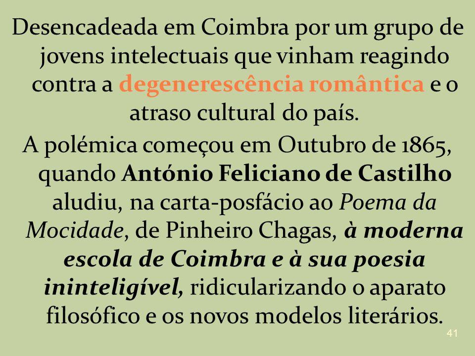 Desencadeada em Coimbra por um grupo de jovens intelectuais que vinham reagindo contra a degenerescência romântica e o atraso cultural do país.