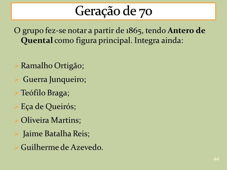 Geração de 70 O grupo fez-se notar a partir de 1865, tendo Antero de Quental como figura principal. Integra ainda: