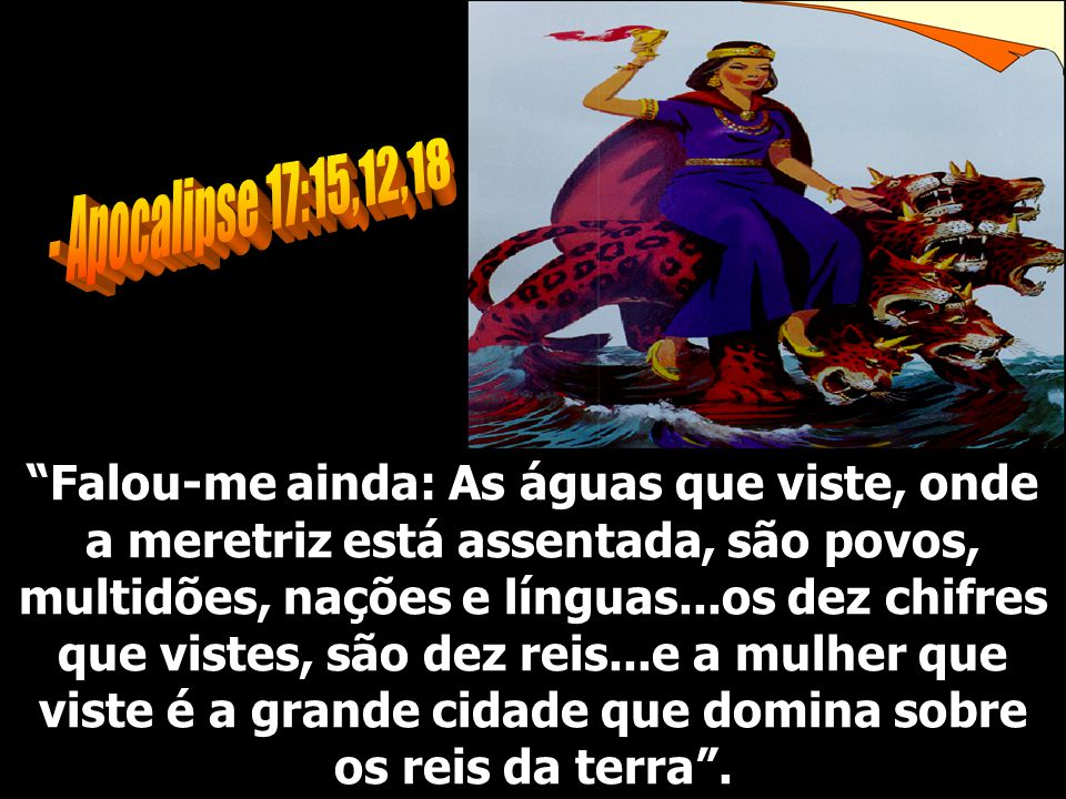 - Apocalipse 17:15,12,18