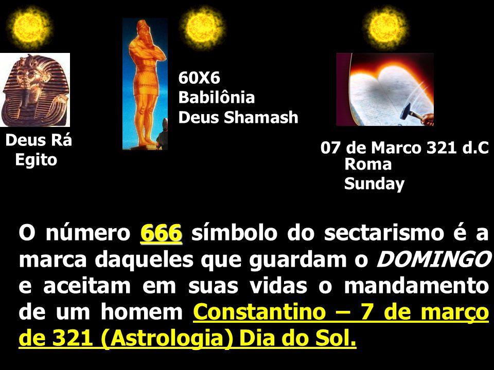60X6 Babilônia. Deus Shamash. Deus Rá. Egito. 07 de Marco 321 d.C. Roma. Sunday.