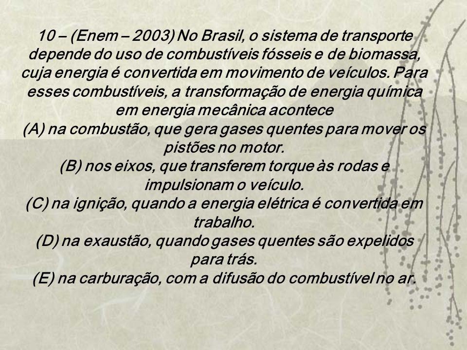 10 – (Enem – 2003) No Brasil, o sistema de transporte depende do uso de combustíveis fósseis e de biomassa, cuja energia é convertida em movimento de veículos.