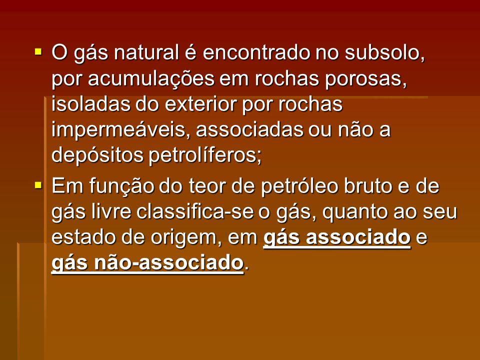 O gás natural é encontrado no subsolo, por acumulações em rochas porosas, isoladas do exterior por rochas impermeáveis, associadas ou não a depósitos petrolíferos;