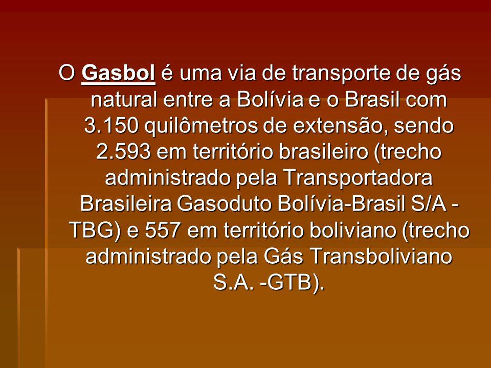 O Gasbol é uma via de transporte de gás natural entre a Bolívia e o Brasil com 3.150 quilômetros de extensão, sendo 2.593 em território brasileiro (trecho administrado pela Transportadora Brasileira Gasoduto Bolívia-Brasil S/A -TBG) e 557 em território boliviano (trecho administrado pela Gás Transboliviano S.A.
