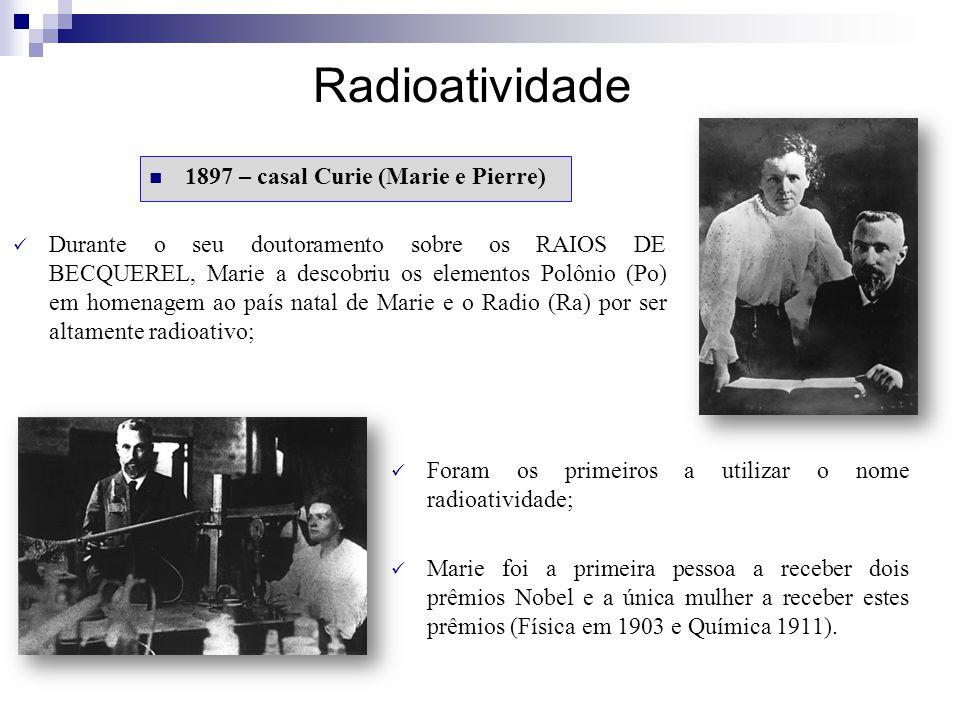 Radioatividade 1897 – casal Curie (Marie e Pierre)
