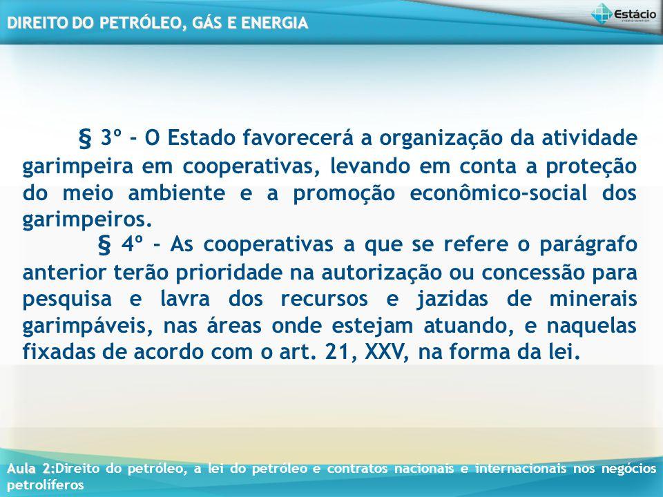 § 3º - O Estado favorecerá a organização da atividade garimpeira em cooperativas, levando em conta a proteção do meio ambiente e a promoção econômico-social dos garimpeiros.
