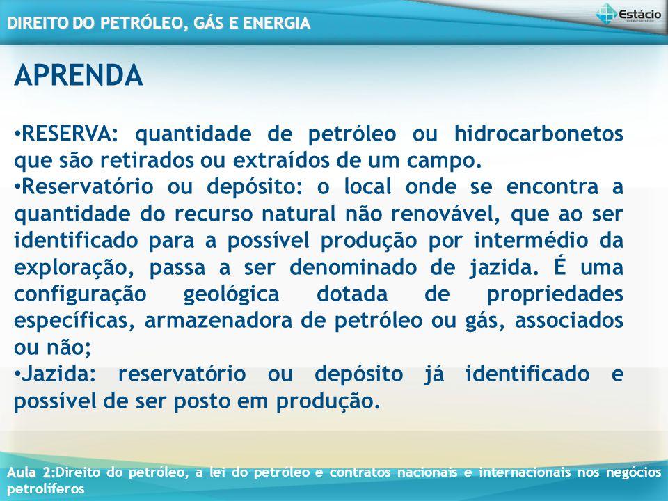 APRENDA RESERVA: quantidade de petróleo ou hidrocarbonetos que são retirados ou extraídos de um campo.