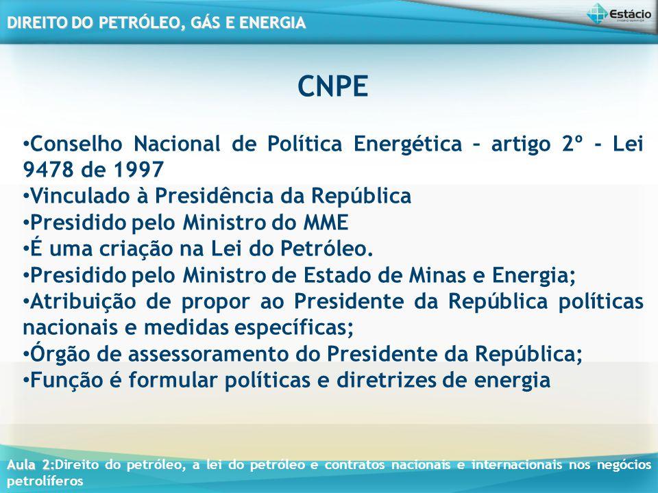 CNPE Conselho Nacional de Política Energética – artigo 2º - Lei 9478 de 1997. Vinculado à Presidência da República.