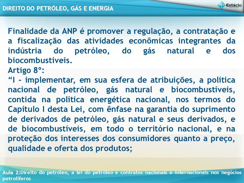 Finalidade da ANP é promover a regulação, a contratação e a fiscalização das atividades econômicas integrantes da indústria do petróleo, do gás natural e dos biocombustíveis.