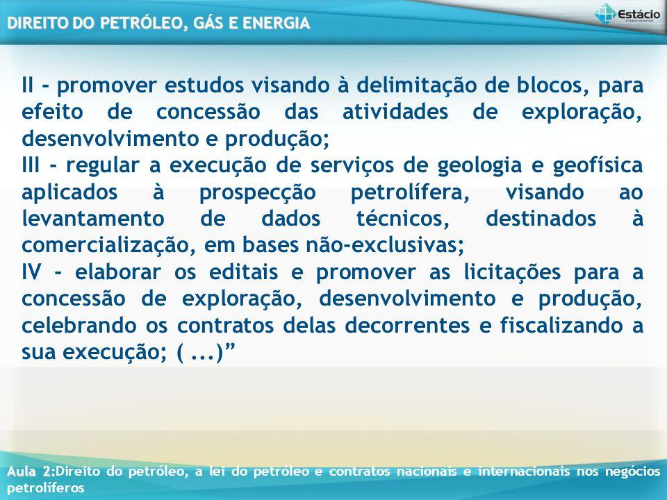 II - promover estudos visando à delimitação de blocos, para efeito de concessão das atividades de exploração, desenvolvimento e produção;