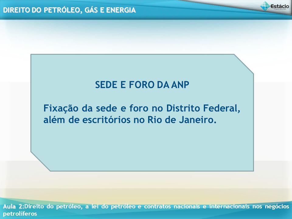 SEDE E FORO DA ANP Fixação da sede e foro no Distrito Federal, além de escritórios no Rio de Janeiro.