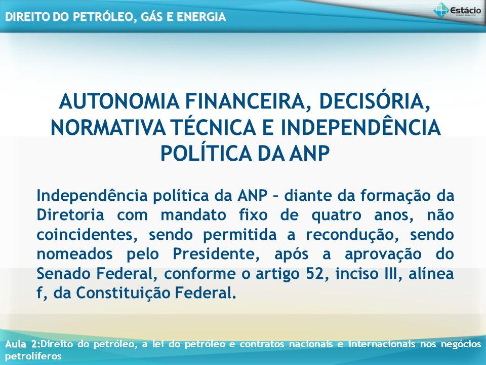 AUTONOMIA FINANCEIRA, DECISÓRIA, NORMATIVA TÉCNICA E INDEPENDÊNCIA POLÍTICA DA ANP