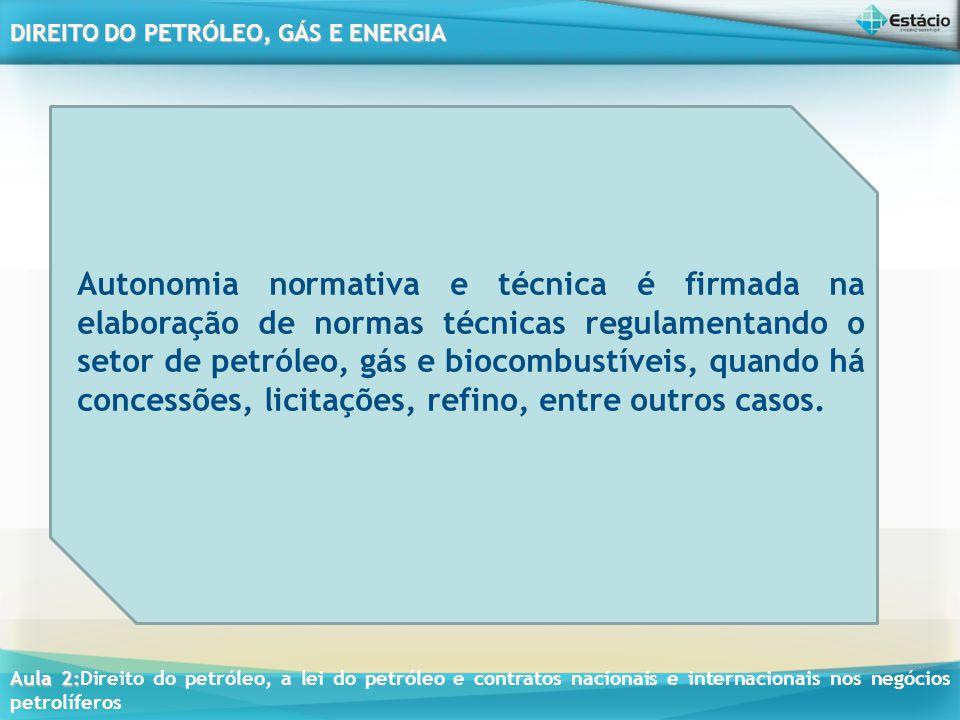 Autonomia normativa e técnica é firmada na elaboração de normas técnicas regulamentando o setor de petróleo, gás e biocombustíveis, quando há concessões, licitações, refino, entre outros casos.