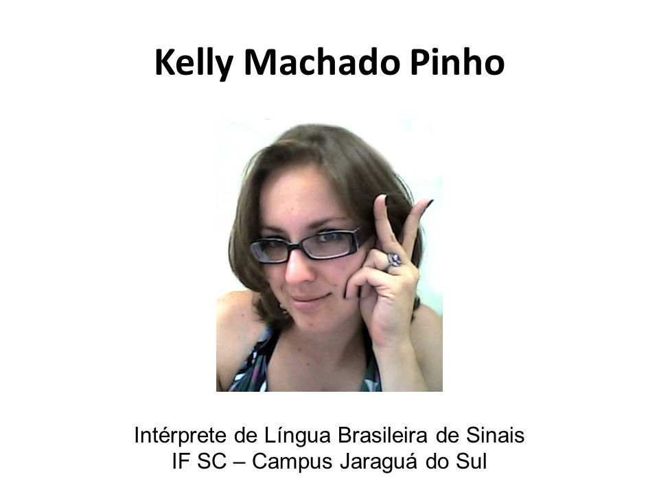 Kelly Machado Pinho Intérprete de Língua Brasileira de Sinais