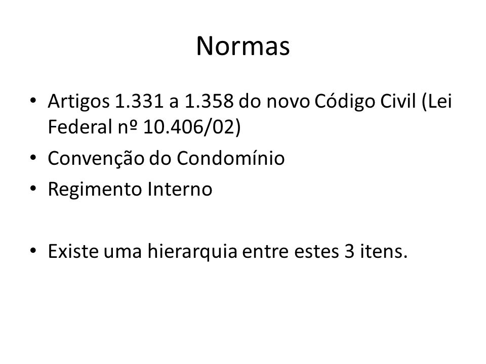 Normas Artigos 1.331 a 1.358 do novo Código Civil (Lei Federal nº 10.406/02) Convenção do Condomínio.