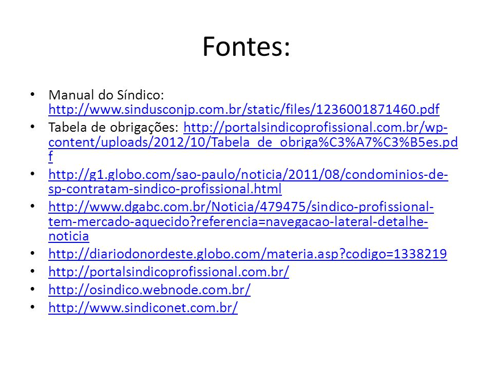 Fontes: Manual do Síndico: http://www.sindusconjp.com.br/static/files/1236001871460.pdf.