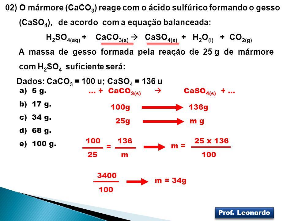 02) O mármore (CaCO3) reage com o ácido sulfúrico formando o gesso