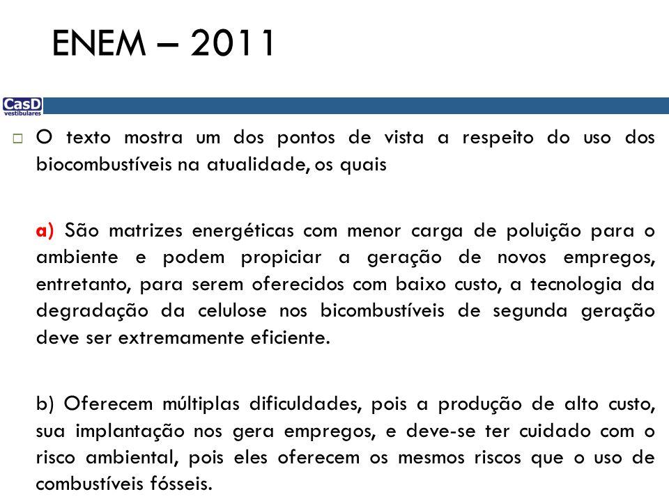 ENEM – 2011 O texto mostra um dos pontos de vista a respeito do uso dos biocombustíveis na atualidade, os quais.