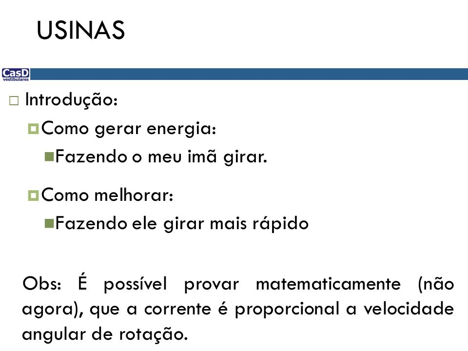 USINAS Introdução: Como gerar energia: Fazendo o meu imã girar.