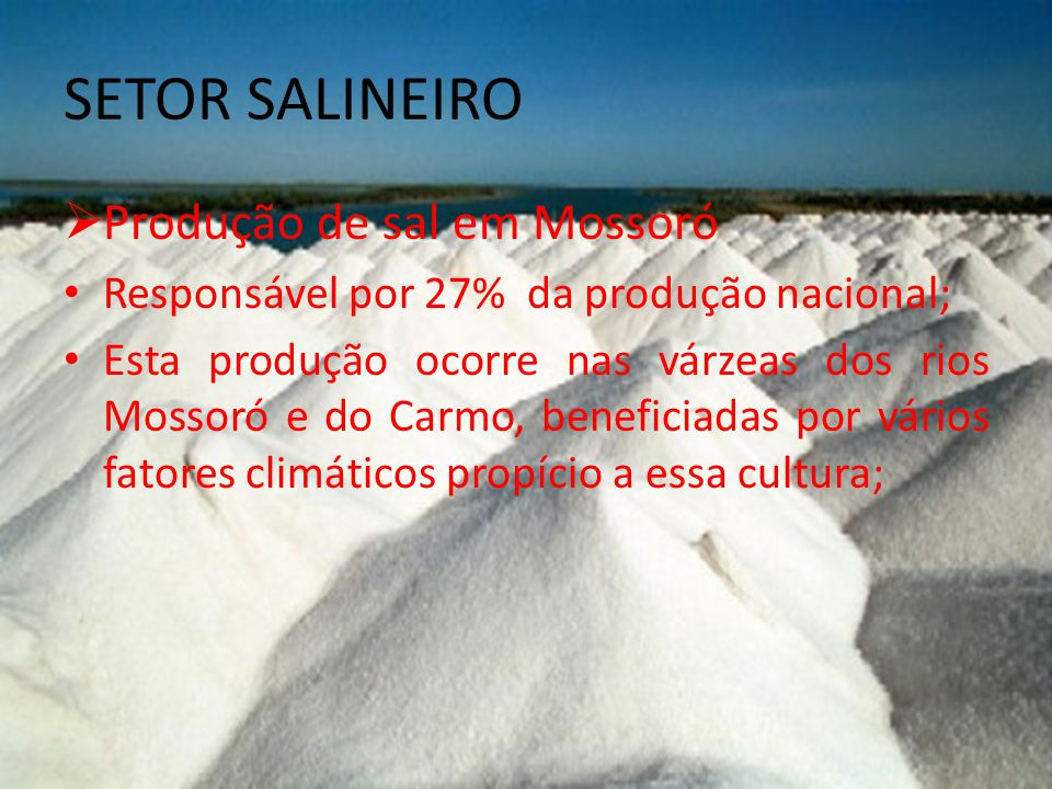 SETOR SALINEIRO Produção de sal em Mossoró