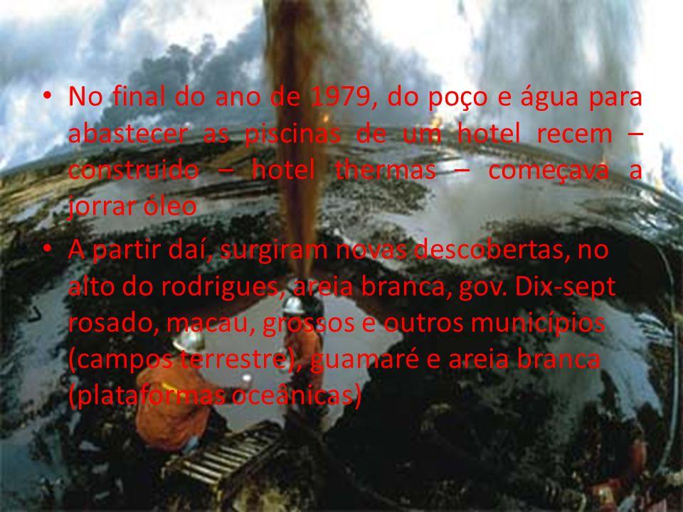 No final do ano de 1979, do poço e água para abastecer as piscinas de um hotel recem – construido – hotel thermas – começava a jorrar óleo