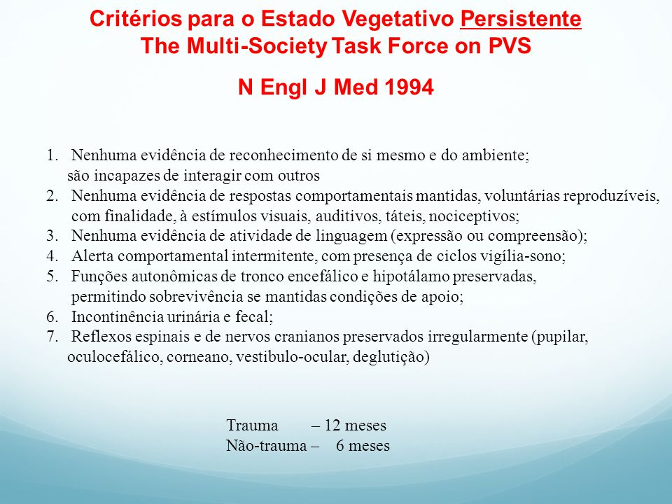 Critérios para o Estado Vegetativo Persistente The Multi-Society Task Force on PVS N Engl J Med 1994