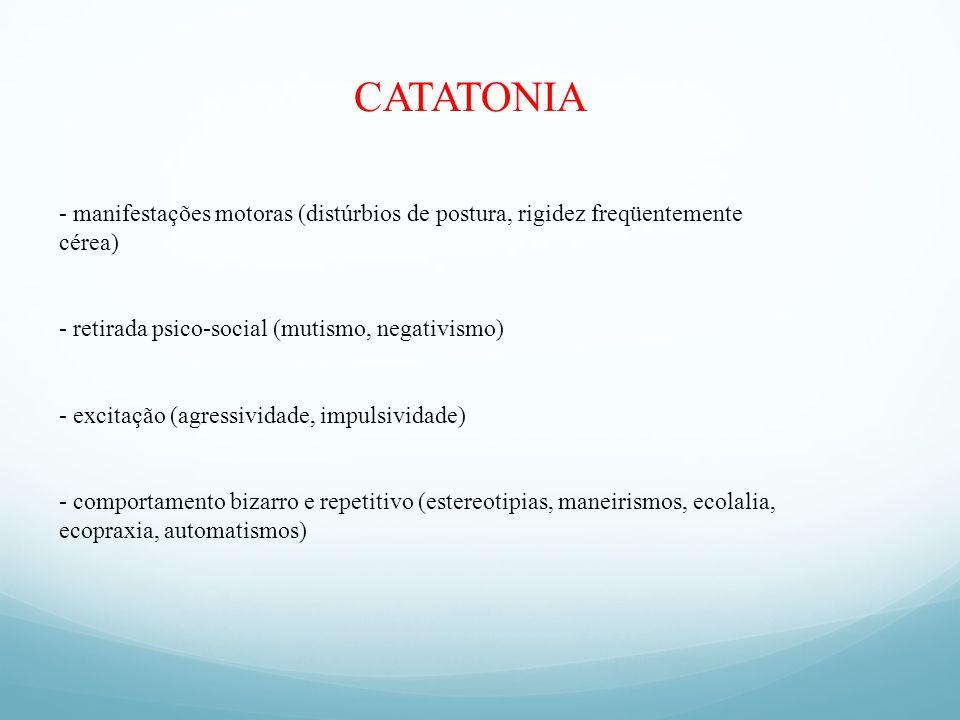 CATATONIA - manifestações motoras (distúrbios de postura, rigidez freqüentemente. cérea) retirada psico-social (mutismo, negativismo)