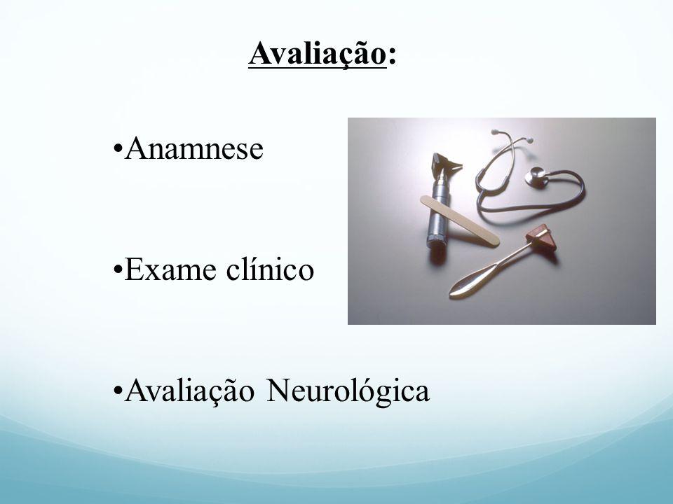 Avaliação: Anamnese Exame clínico Avaliação Neurológica