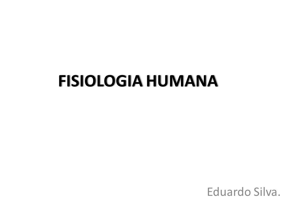 FISIOLOGIA HUMANA Eduardo Silva.