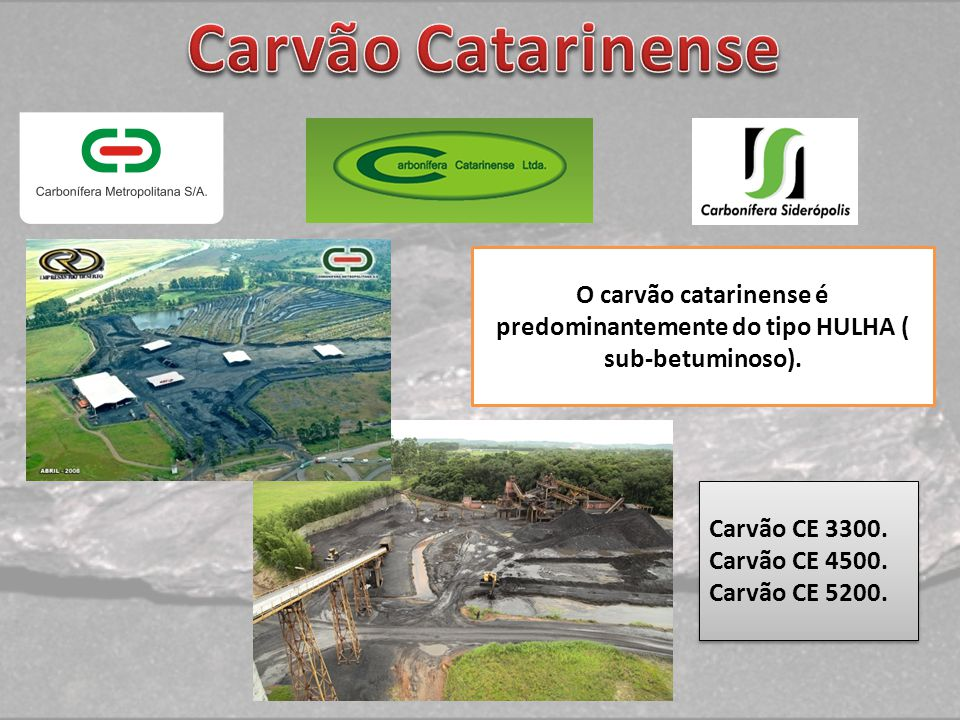 Carvão Catarinense O carvão catarinense é predominantemente do tipo HULHA ( sub-betuminoso). Carvão CE 3300.