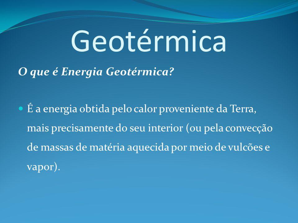Geotérmica O que é Energia Geotérmica