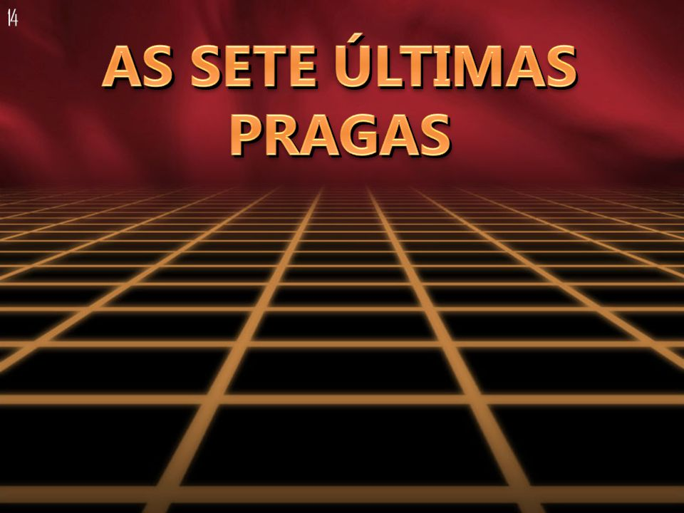 14 AS SETE ÚLTIMAS PRAGAS
