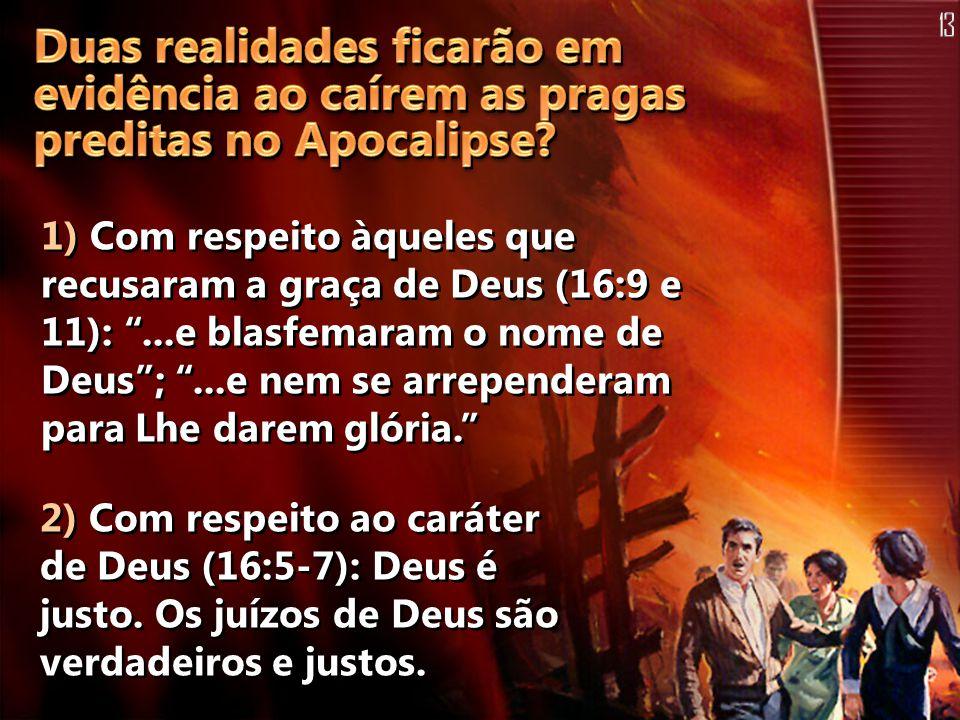 13 Duas realidades ficarão em evidência ao caírem as pragas preditas no Apocalipse