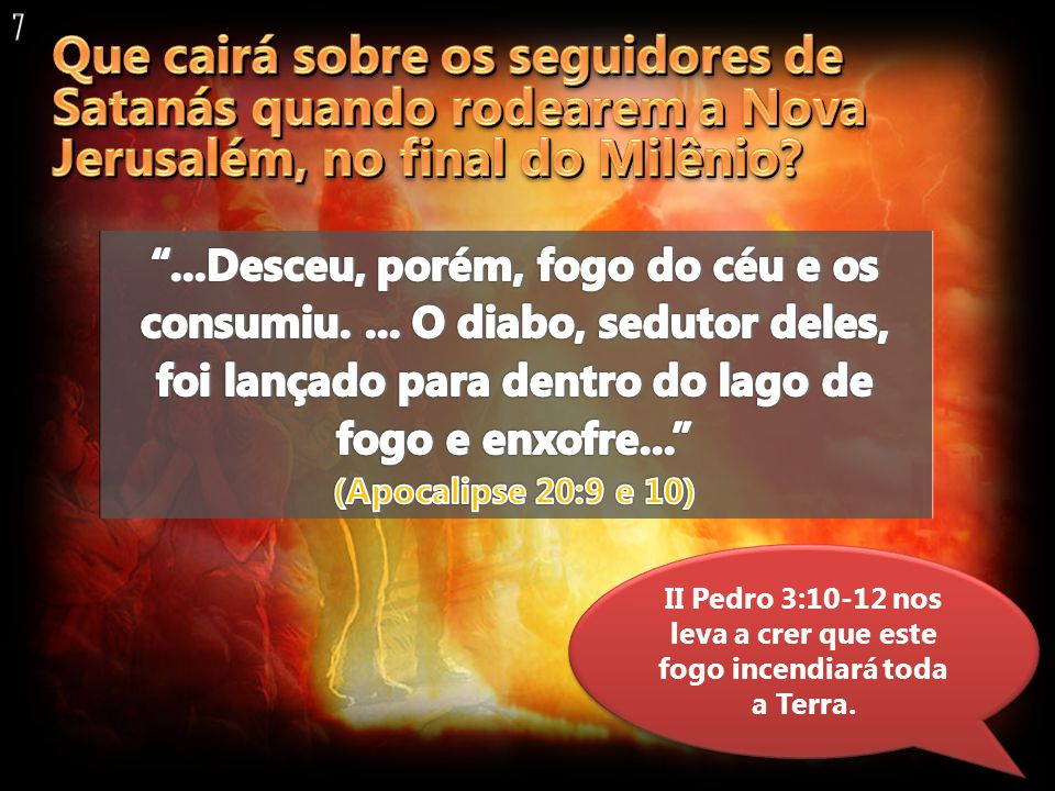 7 Que cairá sobre os seguidores de Satanás quando rodearem a Nova Jerusalém, no final do Milênio