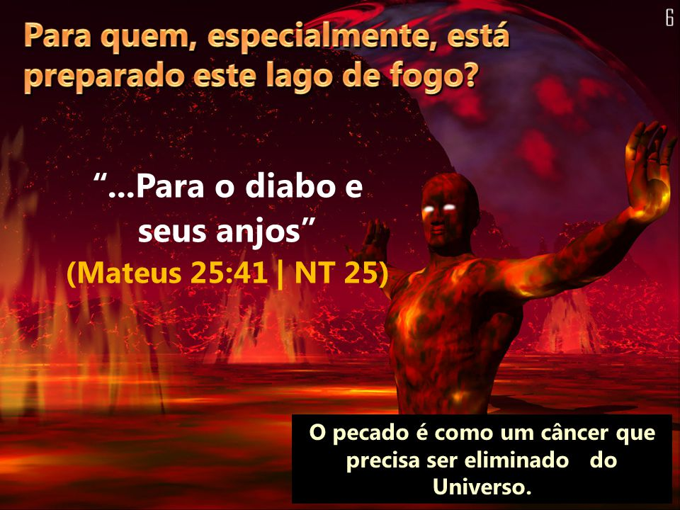 ...Para o diabo e seus anjos (Mateus 25:41 | NT 25)