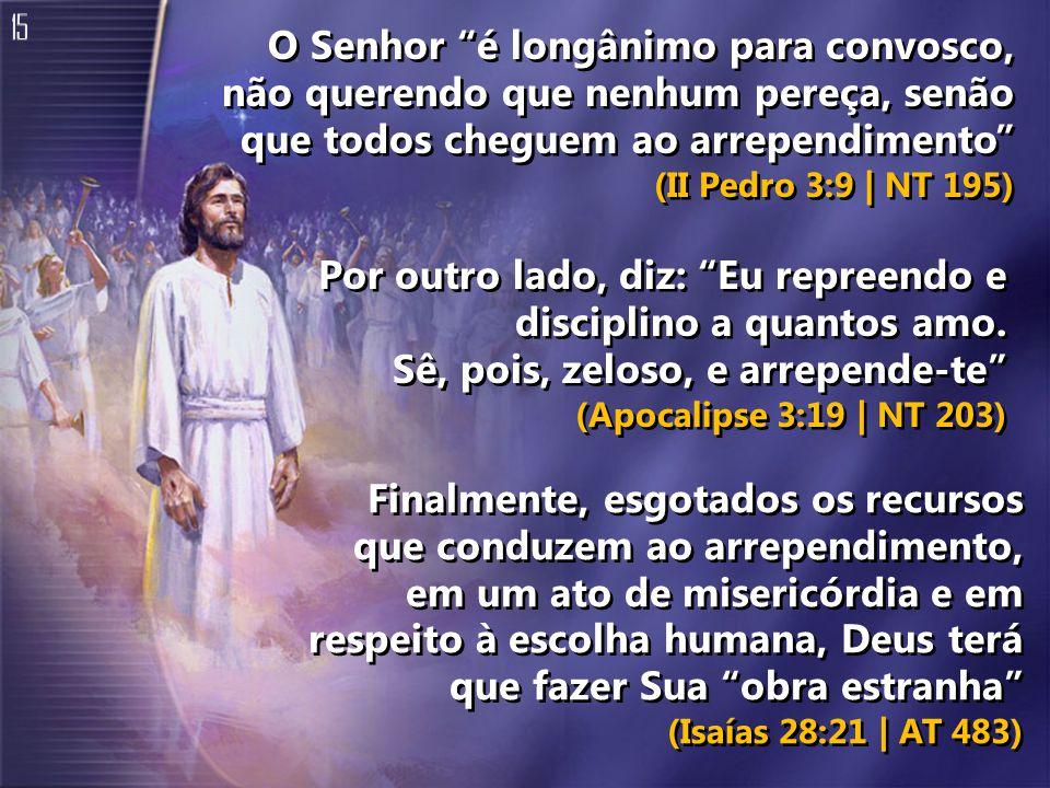15 O Senhor é longânimo para convosco, não querendo que nenhum pereça, senão que todos cheguem ao arrependimento (II Pedro 3:9 | NT 195)