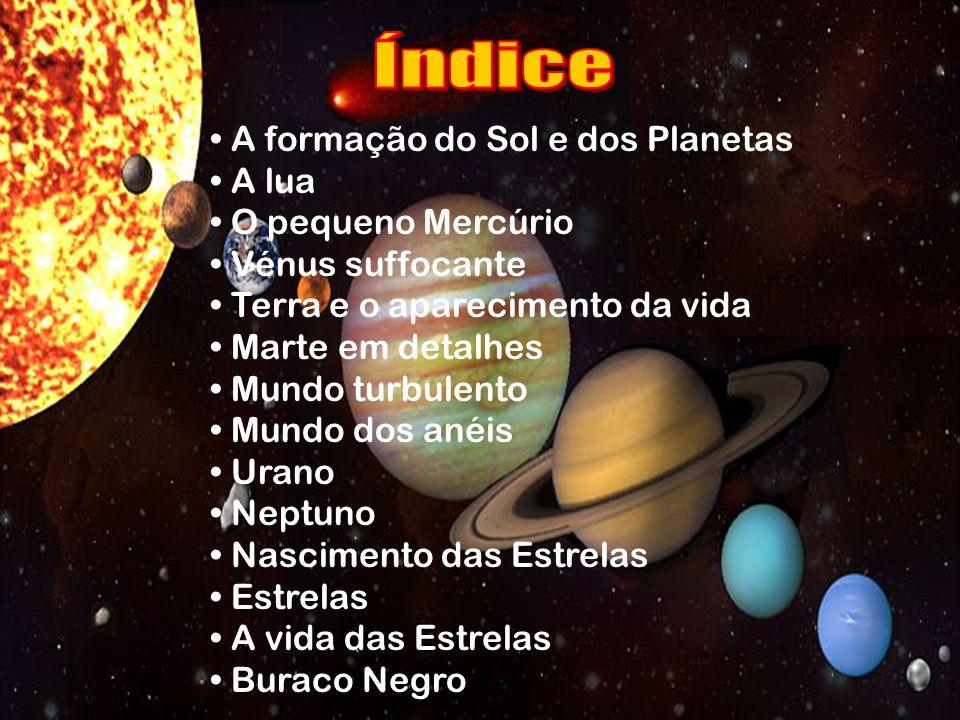 Índice • A formação do Sol e dos Planetas • A lua • O pequeno Mercúrio